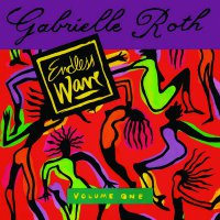 Gabrielle Roth  &  The Mirrors - Endless Wave Volume One