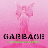 Garbage -No Gods No Masters