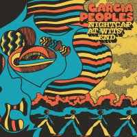 Garcia Peoples - Nightcap At Wits' End