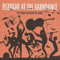 Gareth Lockrane Big Band - Fist Fight At The Barn Dance