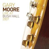Gary Moore -Live At Bush Hall 2007