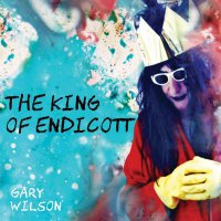 Gary Wilson - The King Of Endicott