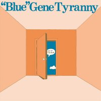 Gene Blue Tyranny - Out Of The Blue