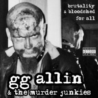 Gg Allin &  The Murder Junkies - Brutality And Bloodshell For All