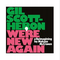Gil Scott-Heron - We're New Again - A Reimagining By Makaya Mccraven