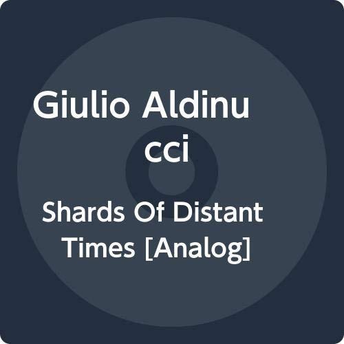 Giulio Aldinucci - Shards Of Distant Times