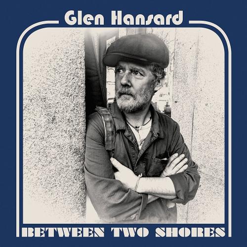 Glen Hansard - Between Two Shores Includes Download