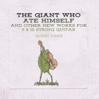 Glenn Jones -Giant Who Ate Himself And Other New Works For 6 & 12 String Guitar