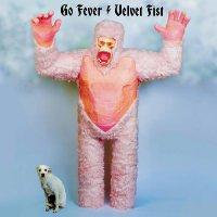 Go Fever - Velvet Fist