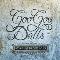 Goo Goo Dolls - Something For The Rest Of Us