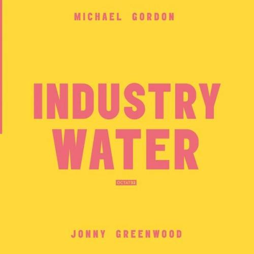 Michael Gordon / Jonny Greenwood - Industry Water