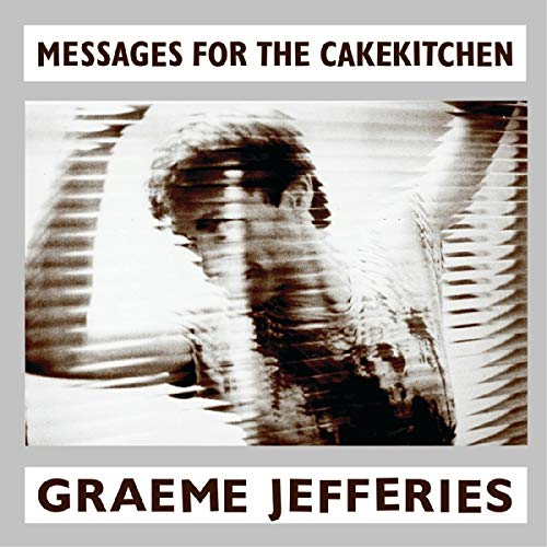 Graeme Jefferies -Messages For The Cakekitchen
