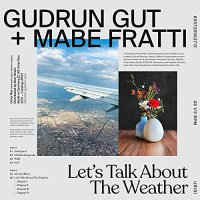 Gudrun Gut /  Mabe Fratti - Let's Talk About The Weather