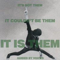Guided By Voices - It's Not Them. It Couldn't Be Them. It Is Them!