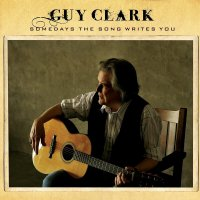 Guy Clark -Somedays The Song Writes You