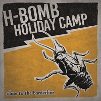 H-Bomb Holiday Camp -Close To The Borderline