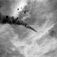 Half Moon Run - Blemish In The Great Light