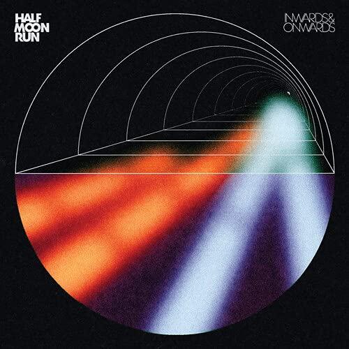 Half Moon Run - Inwards & Onwards