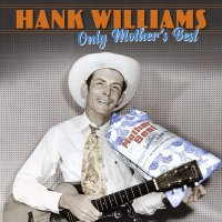 Hank Williams - Only Mother's Best