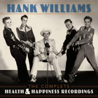 Hank Williams -The Complete Health & Happiness Recordings