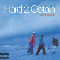 Hard 2 Obtain -Ism & Blues