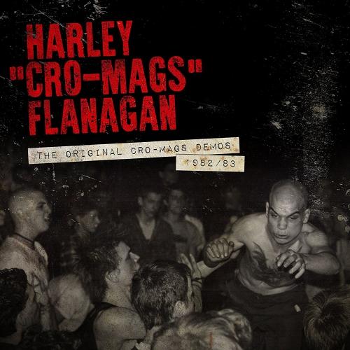 Harley Flanagan - The Original Cro-Mags Demos 1982-1983
