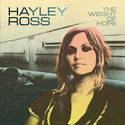 Hayley Ross Weight Of Hope Upcoming Vinyl March 6 2020