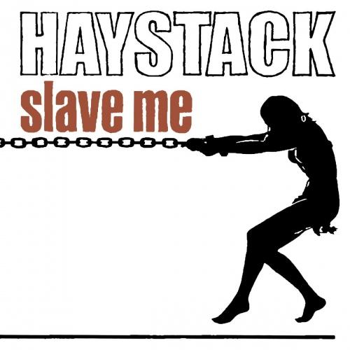Haystack -Slave Me