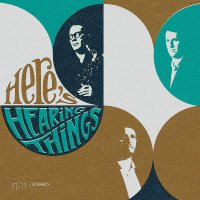 Hearing Things -Here's Hearing Things