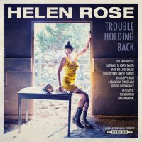 Helen Rose - Trouble Holding Back