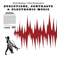 Henk Badings / Dick Raaijmakers -Evolutions, Contrasts & Electronic Music