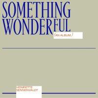 Henriette Sennenvaldt - Something Wonderful