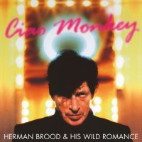 Herman Brood &  His Wild Romance -Ciao Monkey