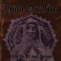 High On Fire -The Art Of Self Defense
