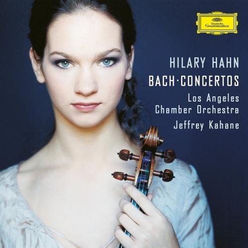 Hilary Hahn/los Angeles Chamber Orchestra/jeffrey Kahane - J.s. Bach: Violin Concerto No.2 In E, Bwv 1042; Violin Concerto No.1 I