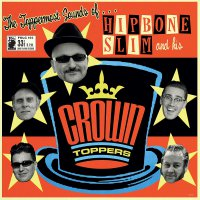 Hipbone Slim  &  His Crown Toppers - Toppermost Sounds Of