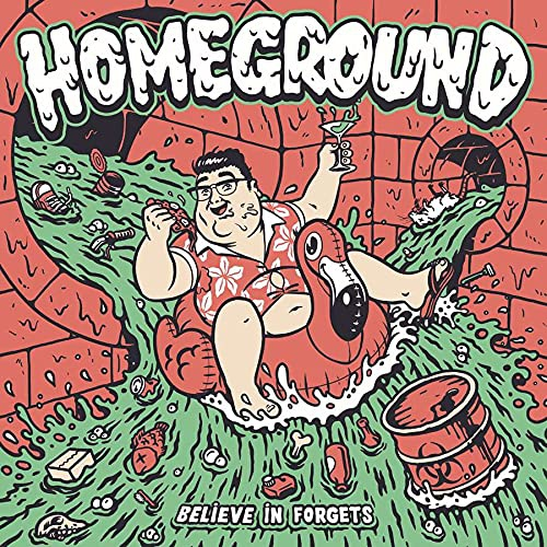 Homeground - Believe In Forgets