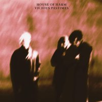 House Of Harm - Vicious Pastimes