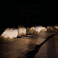 How To Dress Well -Love Remains