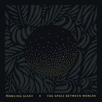 Howling Giant - Space Between Worlds