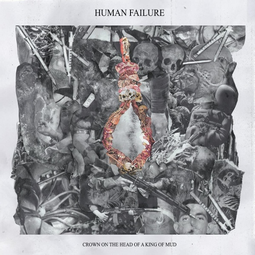 Human Failure - Crown On The Head Of A King Of Mud