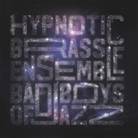 Hypnotic Brass Ensemble -Bad Boys Of Jazz