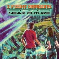 I Fight Dragons - The Near Future