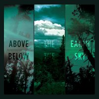 If These Trees Could Talk -Above The Earth, Below The Sky