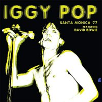 Iggy Pop -Santa Monica '77 Featuring David Bowie