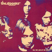 Iggy & The Stooges - Till The End Of The Night