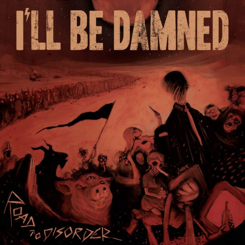 Ill Be Damned - Road To Disorder