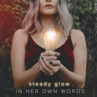 In Her Own Words - Steady Glow