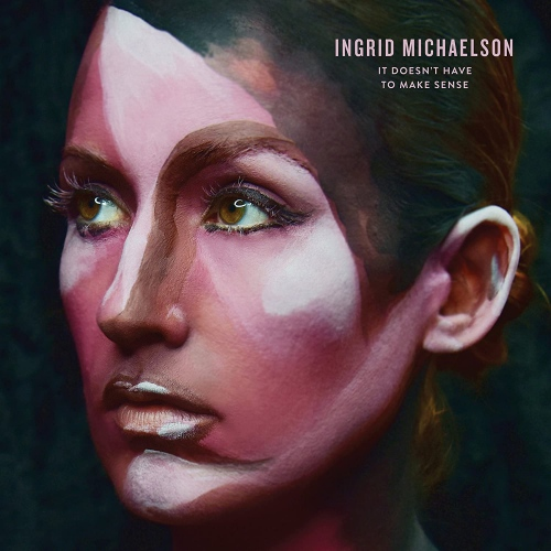 Ingrid Michaelson -It Doesn't Have To Make Sense