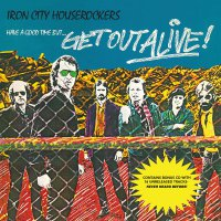 Iron City Houserockers - Have A Good Time But Get Out Alive
